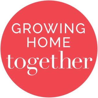 Growing Home Together Podcast