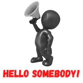 Hello SOMEBODY