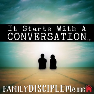 It Starts With a Conversation - Family Disciple Me