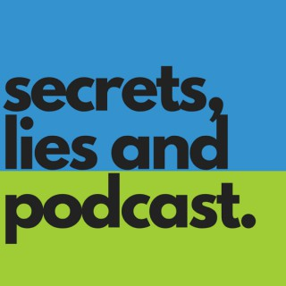 Secrets, Lies and Podcast