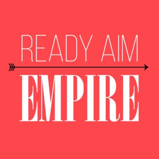 Ready. Aim. Empire.