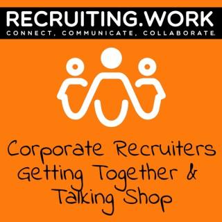 Recruiting.Work ~  Sean Rehder and Friends Talk Corporate Recruiting