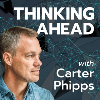 Thinking Ahead with Carter Phipps