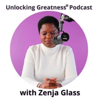 Unlocking Greatness Podcast with Zenja Glass