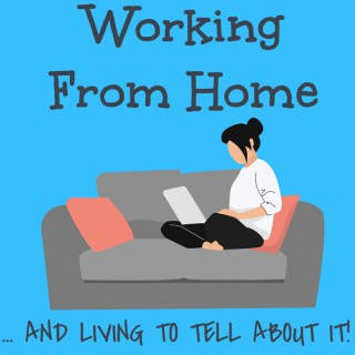 Working From Home ... And Living To Tell About It!