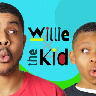 Willie and the Kid | Family and Parenting Talk for Dope Parents and their Equally Dope Kids