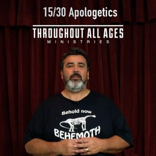 Throughout All Ages 15/30 Apologetics Podcast