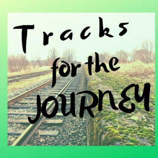 Tracks for the Journey