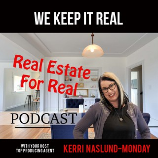 Real Estate For Real with  Agent Kerri Naslund Monday