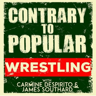 Contrary To Popular Wrestling with Carmine DeSpirito and James Southard