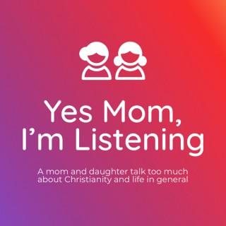 Yes Mom, I'm Listening