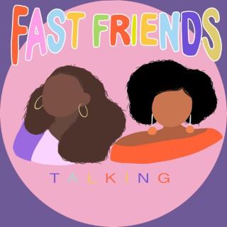 Fast Friends Talking