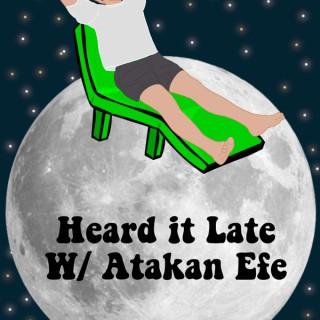 Heard It Late with Atakan Efe