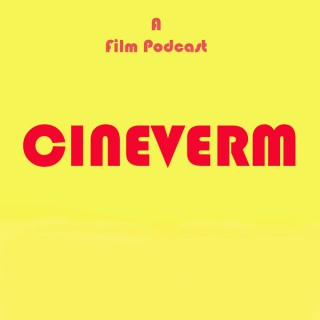 Cineverm - A Film Podcast