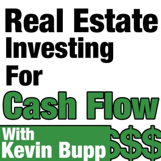 Real Estate Investing For Cash Flow Hosted by Kevin Bupp.
