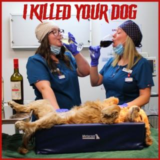I Killed Your Dog Podcast
