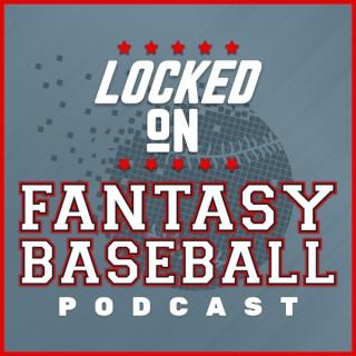 Locked On Fantasy Baseball - Daily MLB Fantasy Podcast
