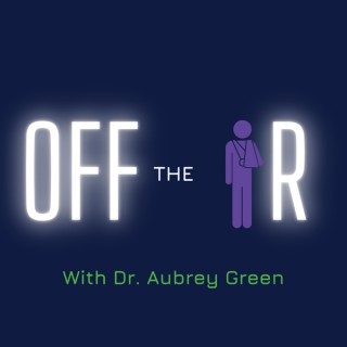 Off the IR with Dr. Aubrey Green