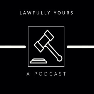 Lawfully Yours: A Podcast
