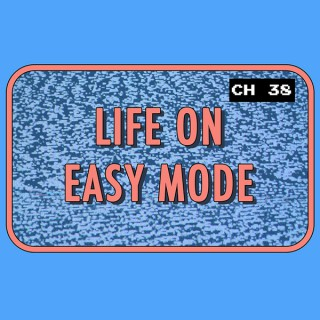 Life On Easy Mode