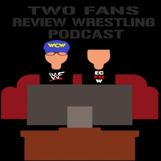 Two Fans Review Wrestling Podcast