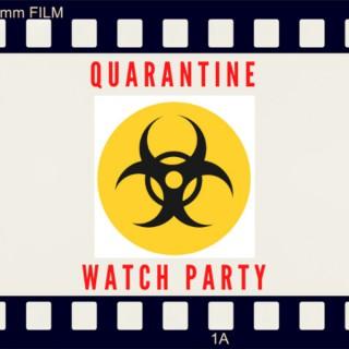 Quarantine Watch Party