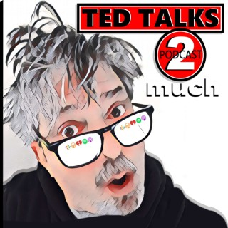 TED TALKS 2 much