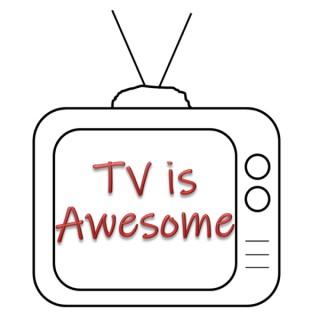 TV is AWESOME