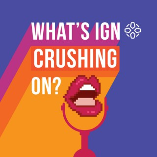 What's IGN Crushing On
