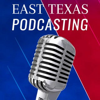 East Texas Podcasting