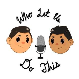Who Let Us Do This Podcast