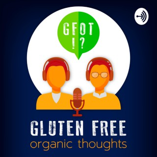 Gluten Free Organic Thoughts Podcast