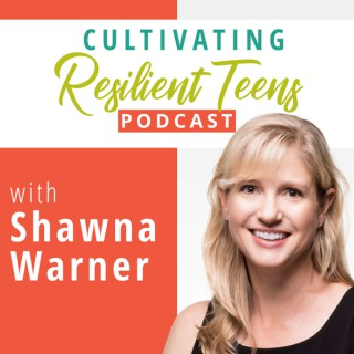 Cultivating Resilient Teens Podcast