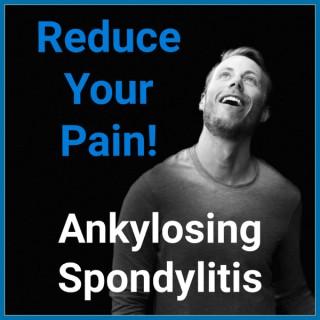 Ankylosing Spondylitis - Reduce Your Pain!