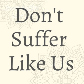 Don't Suffer Like Us Podcast