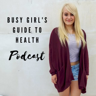 Busy Girls Guide to Health Podcast