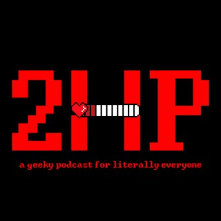 2HP: A Geeky Podcast For Literally Everyone