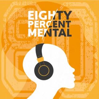 Eighty Percent Mental
