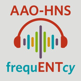 FrequENTcy — AAO–HNS/F Otolaryngology Podcasts