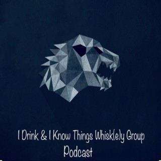I Drink And I Know Things Whisk(e)y Group Podcast