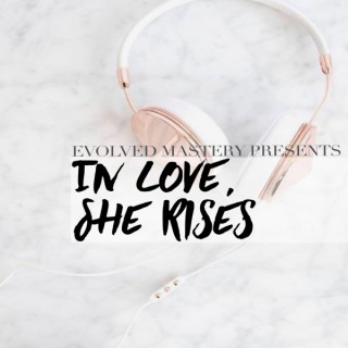 In Love, She Rises