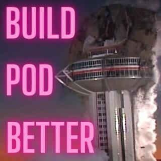 Build Pod Better