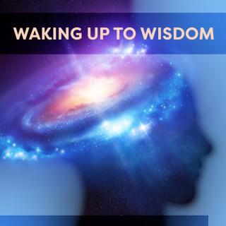 Waking Up to Wisdom Podcast