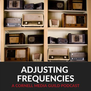 Adjusting Frequencies: A Cornell Media Guild Podcast
