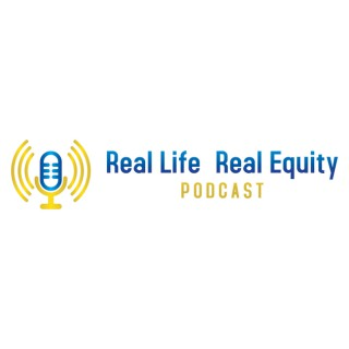 Real Life Real Equity Podcast