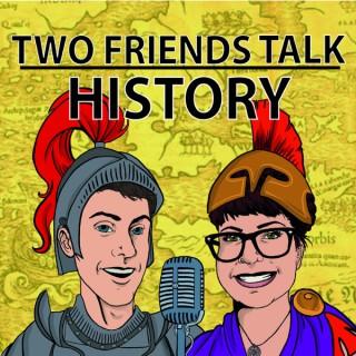 Two Friends Talk History