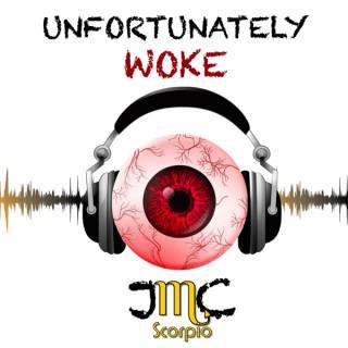 Unfortunately WOKE w/JMC