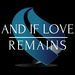 And If Love Remains
