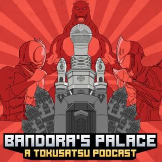 Bandora's Palace | A Tokusatsu Podcast