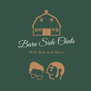 Barn Side Chats with Bob and Burns